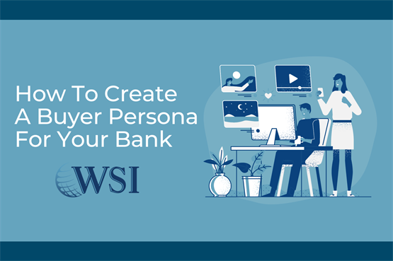 How to Create a Buyer Persona for Your Bank